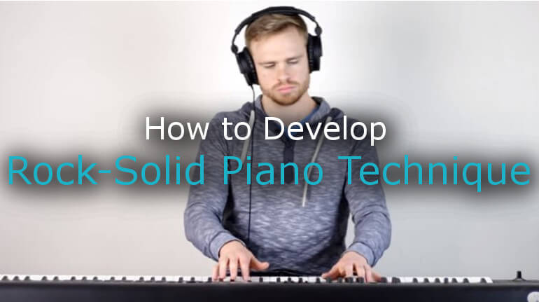 How to Develop Rock-Solid Piano Technique