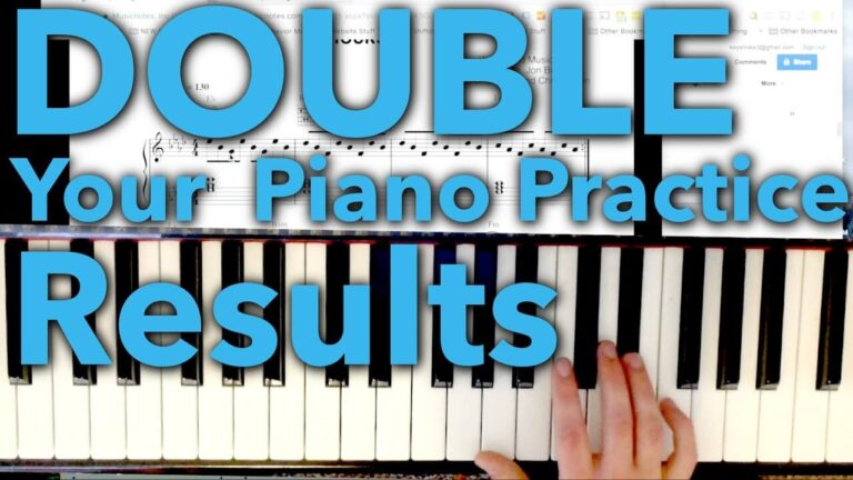 Double Your Piano Practice Results - Best Piano Tips